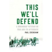 This We'll Defend: A Noncombat Veteran on War and Its Aftermath, Paperback/Paul Crenshaw