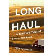 The Long Haul: A Trucker's Tales of Life on the Road, Hardcover
