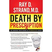 Death by Prescription: The Shocking Truth Behind an Overmedicated Nation, Paperback/Ray Strand