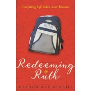 Redeeming Ruth: Everything Life Takes, Love Restores, Hardcover