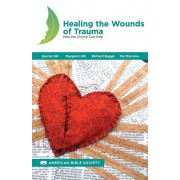 Healing the Wounds of Trauma: How the Church Can Help, North American Edition, Paperback