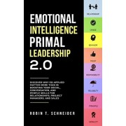Emotional Intelligence Primal Leadership 2.0: Discover Why EQ Applied Matter More Than IQ Boosting Your Social, Conversation, and People Skills for Re, Paperback/Robin T. Schneider