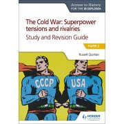 Access to History for the IB Diploma: The Cold War: Superpower tensions and rivalries (20th century) Study and Revision Guide: Paper 2, Paperback/Russell Quinlan