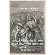 Ultima noapte de sclavie prima noapte de libertate a lui Spartacus