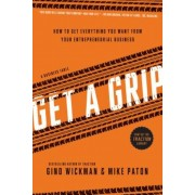 Get a Grip: How to Get Everything You Want from Your Entrepreneurial Business, Paperback