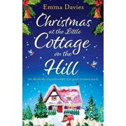 Christmas at the Little Cottage on the Hill: An Absolutely Unputdownable Feel Good Romance Novel, Paperback/Emma Davies