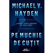Pe muchie de cutit. Serviciile secrete americane in epoca terorii/Michael V. Hayden