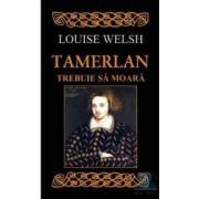 Tamerlan trebuie sa moara - Louise Welsh