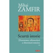 Scurta istorie. Panorama alternativa a literaturii romane. Volumul II