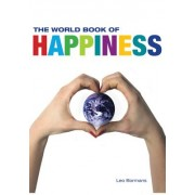 The World Book of Happiness: The Knowledge and Wisdom of One Hundred Happiness Professors from All Around the World
