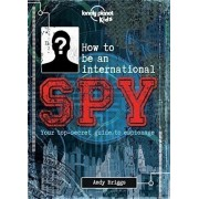 How to be an International Spy : Your Training Manual, Should You Choose to Accept it