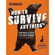 How to Survive Anything: From Animal Attacks to the End of the World (and Everything in Between), Paperback/Tim Macwelch