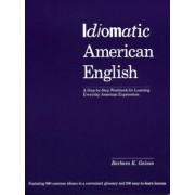Idiomatic American English: A Step-By-Step Workbook for Learning Everyday American Expressions, Paperback