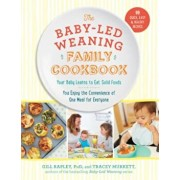 The Baby-Led Weaning Family Cookbook: Your Baby Learns to Eat Solid Foods, You Enjoy the Convenience of One Meal for Everyone, Hardcover/Tracey Murkett