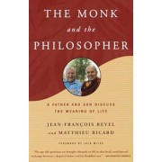 The Monk and the Philosopher: A Father and Son Discuss the Meaning of Life, Paperback/Jean Francois Revel