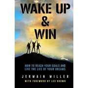 Wake Up & Win: How To Reach Your Goals And Live the Life of Your Dreams, Paperback/Jermain Miller