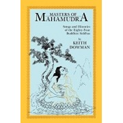 Masters of Mahamudra: Songs and Histories of the Eighty-Four Buddhist Siddhas, Paperback/Keith Dowman