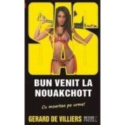 Bun Venit La Nouakchott - Gerard De Villiers