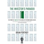 The Investor's Paradox: The Power of Simplicity in a World of Overwhelming Choice, Hardcover/Brian Portnoy