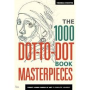 The 1000 Dot-to-Dot Book: Masterpieces : Twenty Iconic Works of Art to Complete Yourself