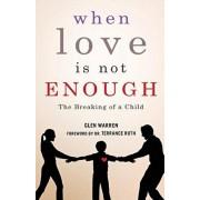 When Love Is Not Enough: The Breaking of a Child, Paperback/Glen Warren