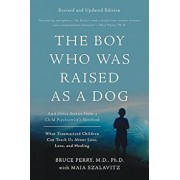 The Boy Who Was Raised as a Dog: And Other Stories from a Child Psychiatrist's Notebook--What Traumatized Children Can Teach Us about Loss, Love, and, Paperback/Bruce D. Perry
