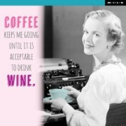 Coffee keeps me going until it is acceptable to drink wine. - M.I.L.K.