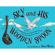 SKY and HIS WOODEN SPOON: A children's fantasy dream book about magic, adventure and the fearless imagination of a little boy, Paperback/Abram Barrett
