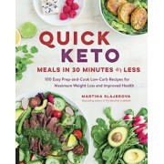 Quick Keto Meals in 30 Minutes or Less: 100 Easy Prep-And-Cook Low-Carb Recipes for Maximum Weight Loss and Improved Health, Paperback/Martina Slajerova