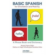 Basic Spanish for Orientation and Mobility: A Phrase Book and Dictionary, Paperback/Brenda J. Naimy