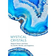 Mystical Crystals: Magical Stones and Gems for Health, Wealth, and Happiness, Paperback/Cerridwen Greenleaf