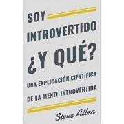 Soy introvertido żY qué? Una explicación científica de la mente introvertida: Qué nos motiva genética, física y conductualmente. Cómo tener éxito y pr, Paperback/Steve Allen