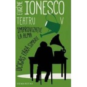 Improvizatie La Alma - Eugene Ionesco