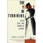 The Monks of Tibhirine: Faith, Love, and Terror in Algeria, Paperback/John W. Kiser