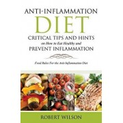 Anti-Inflammation Diet: Critical Tips and Hints on How to Eat Healthy and Prevent Inflammation: Food Rules for the Anti-Inflammation Diet, Paperback/Robert Wilson