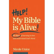 Help! My Bible Is Alive!: 30 Days of Learning to Love and Understand God's Word, Paperback/Nicole Unice