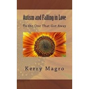 Autism and Falling in Love: To the One That Got Away, Paperback/Kerry Magro