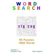 Word Search: Zig Zag, 90 Puzzles, 1800 Words, Volume 3, Compact 5x8 Size/Mark English