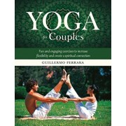 Yoga for Couples: Fun and Engaging Exercises to Increase Flexibility and Create a Spiritual Connection, Hardcover/Guillermo Ferrara
