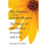 The Mystery of the Golden Blossom: The Magic of Spirituality, Sexuality, and Love, Paperback