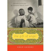 The Gift of Anger: And Other Lessons from My Grandfather Mahatma Gandhi, Hardcover/Arun Gandhi