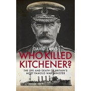 Who Killed Kitchener?: The Life and Death of Britain's Most Famous War Minister, Hardcover/David Laws