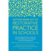 Getting More Out of Restorative Practice in Schools: Practical Approaches to Improve School Wellbeing and Strengthen Community Engagement, Paperback/Margaret Thorsborne