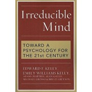 Irreducible Mind: Toward a Psychology for the 21st Century, Paperback/Edward F. Kelly