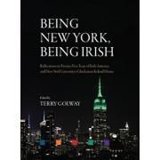 Being New York, Being Irish: Reflections on Twenty-Five Years of Irish America and New York University's Glucksman Ireland House, Hardcover/Terry Golway