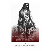 The Irish Potato Famine: The History and Legacy of the Mass Starvation in Ireland During the 19th Century, Paperback/Charles River Editors