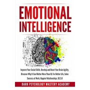 Emotional Intelligence: Improve Your Social Skills. Develop and Boost Your Brain Agility. Discover Why It Can Matter More Than IQ. For Better, Paperback/Dark Psychology Mastery Academy