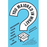 You Majored in What': Mapping Your Path from Chaos to Career, Paperback/Katharine Brooks