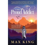 """The Proud Addict: """"Gain a new self-righteous grip on your sobriety and be proud of what you were born to be"""", Paperback/Max King"""