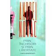 Prin inchisori si prin libertate/Andrei Novac